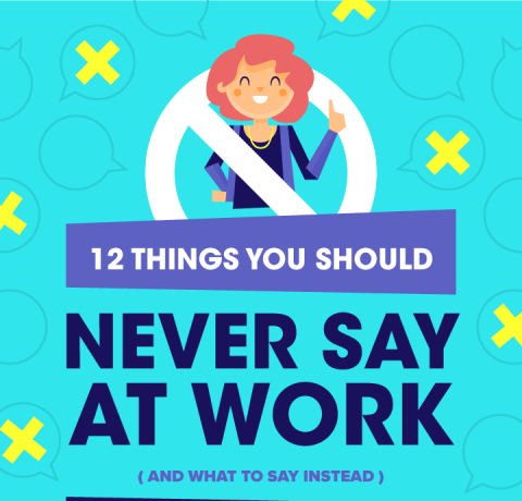 12 Things You Should Never Say at Work and What to Say Instead