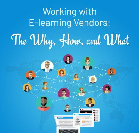 Working with eLearning Vendors: The Why, How, and What